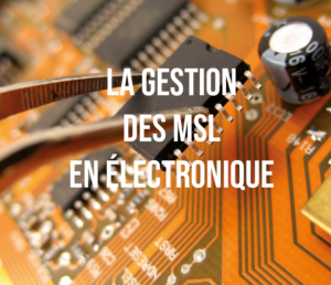 Article technique gestion des MSL en électronique, moisture level humidity